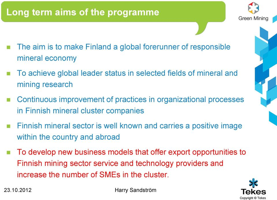 companies Finnish mineral sector is well known and carries a positive image within the country and abroad To develop new business models that