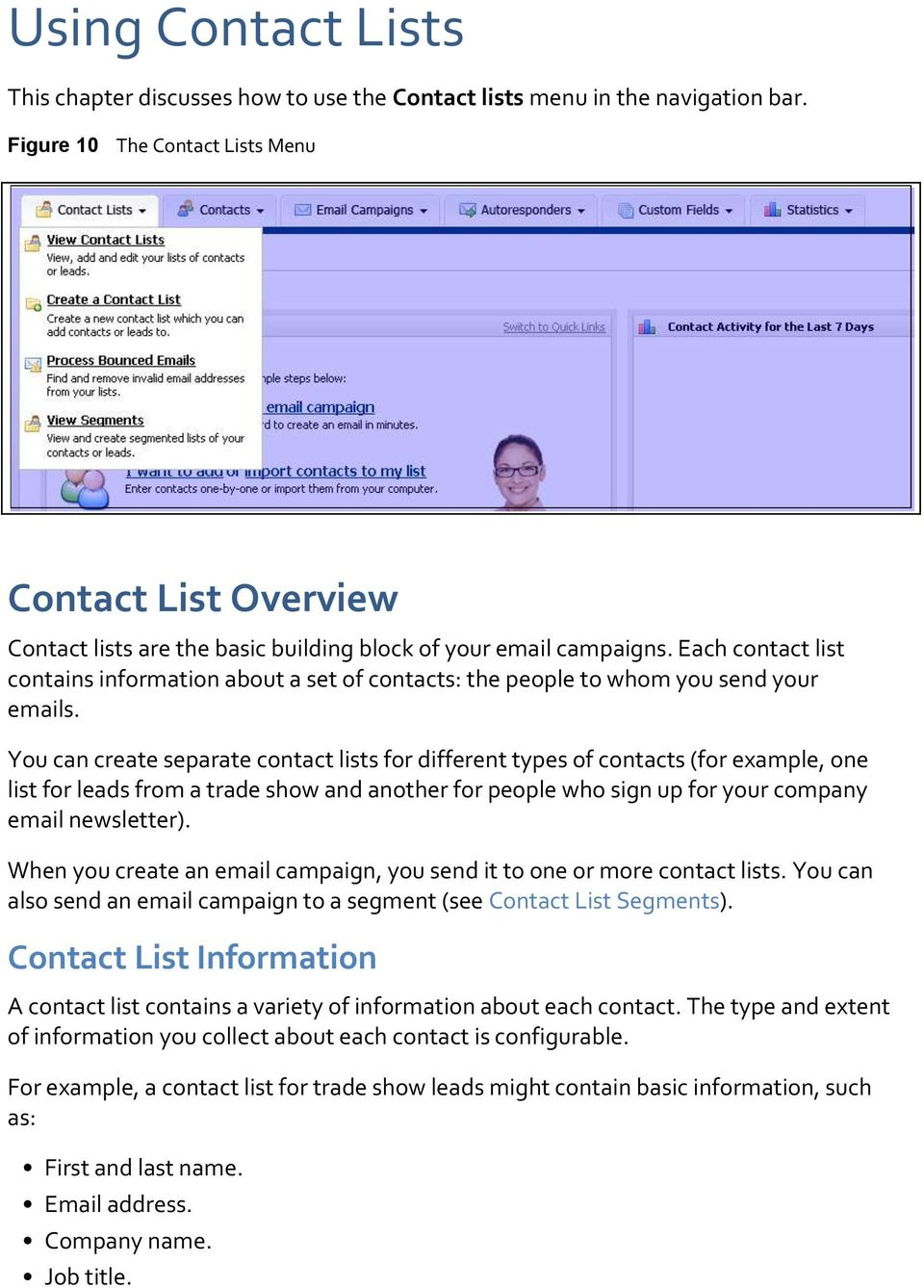 Each contact list contains information about a set of contacts: the people to whom you send your emails.
