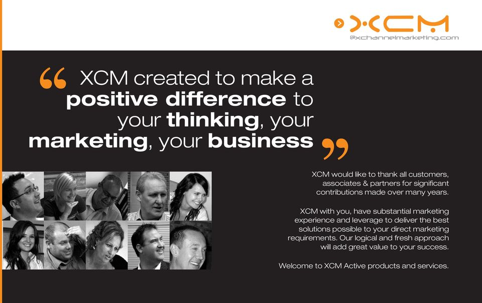 XCM with you, have substantial marketing experience and leverage to deliver the best solutions possible to your