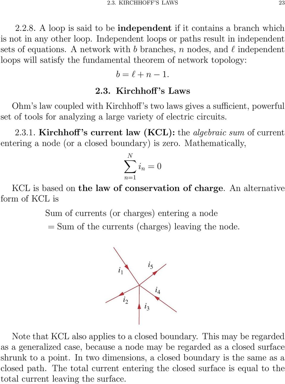 Kirchhoff s Laws Ohm s law coupled with Kirchhoff s two laws gives a sufficient, powerful set of tools for analyzing a large variety of electric circuits. 2.3.1.