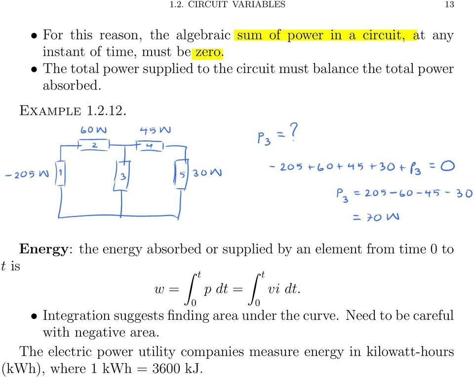 Energy: the energy absorbed or supplied by an element from time 0 to t is w = t 0 p dt = t 0 vi dt.