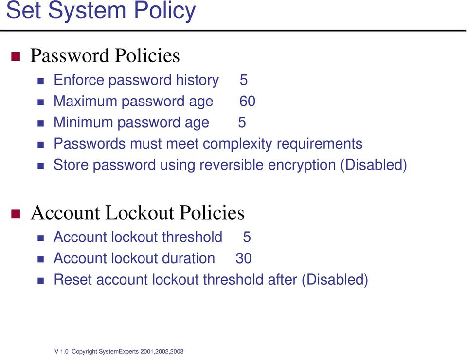 using reversible encryption (Disabled) Account Lockout Policies Account lockout