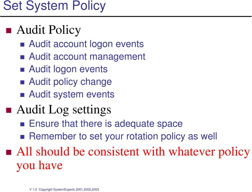 Audit Log settings Ensure that there is adequate space Remember to set