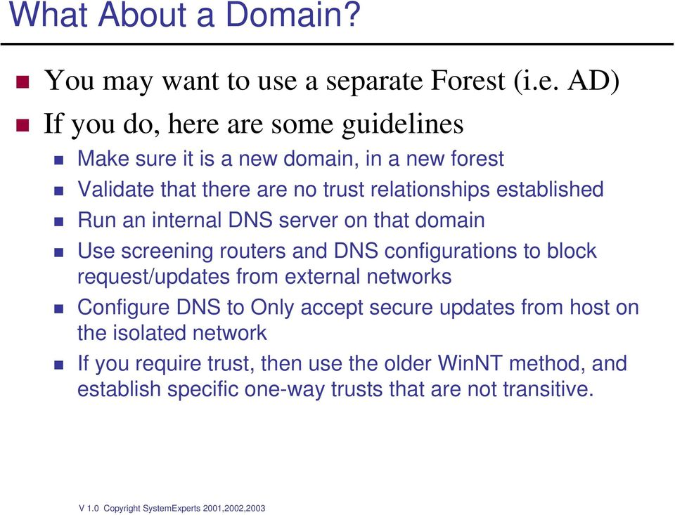 no trust relationships established Run an internal DNS server on that domain Use screening routers and DNS configurations to block