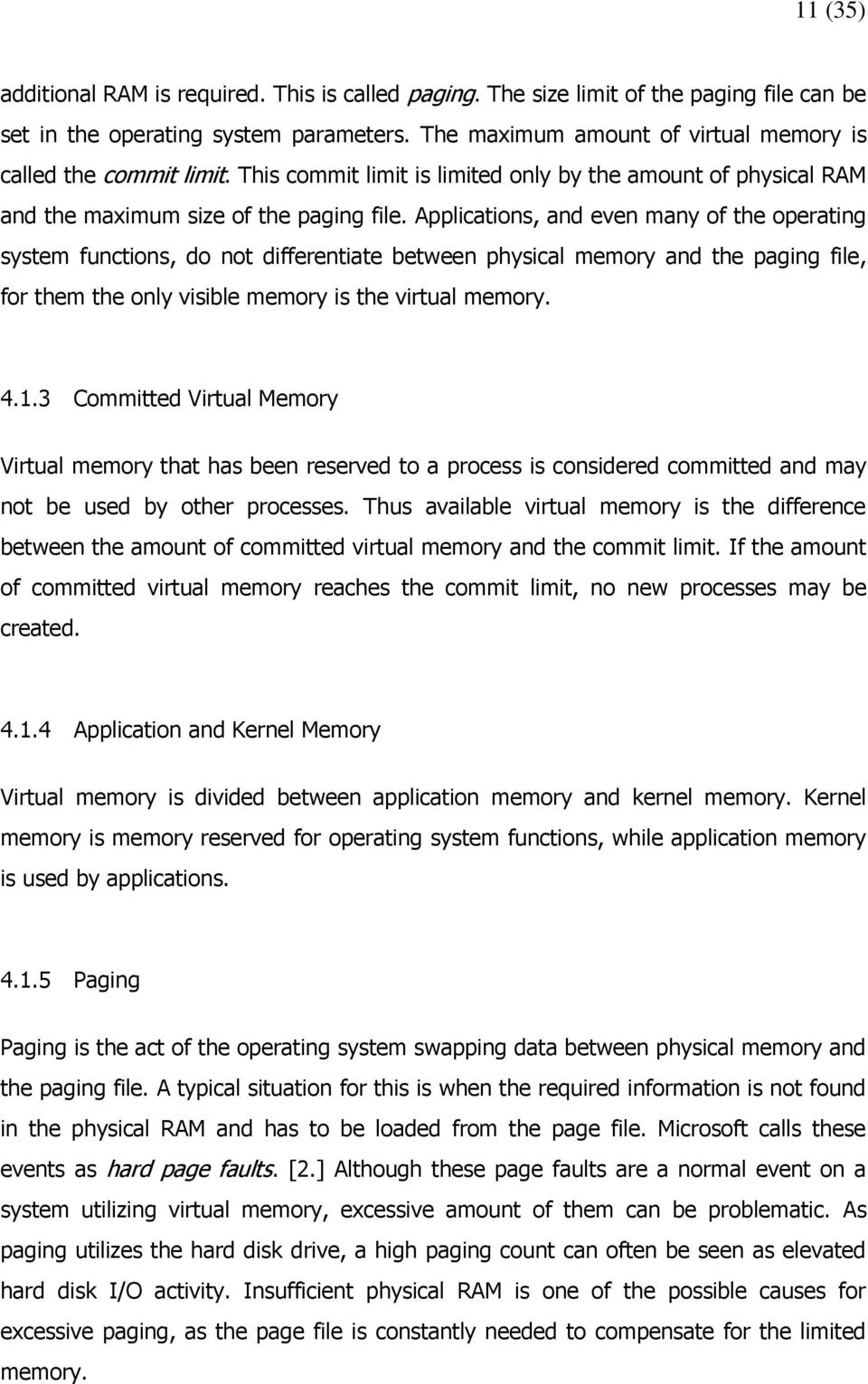 Applications, and even many of the operating system functions, do not differentiate between physical memory and the paging file, for them the only visible memory is the virtual memory. 4.1.