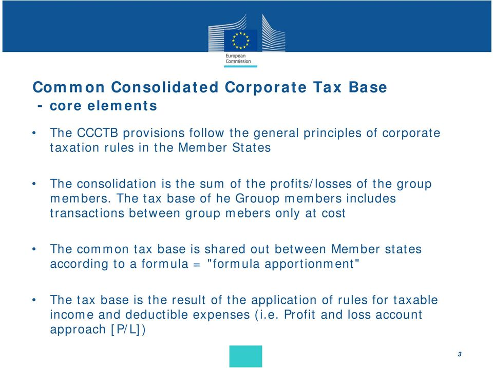 The tax base of he Grouop members includes transactions between group mebers only at cost The common tax base is shared out between Member