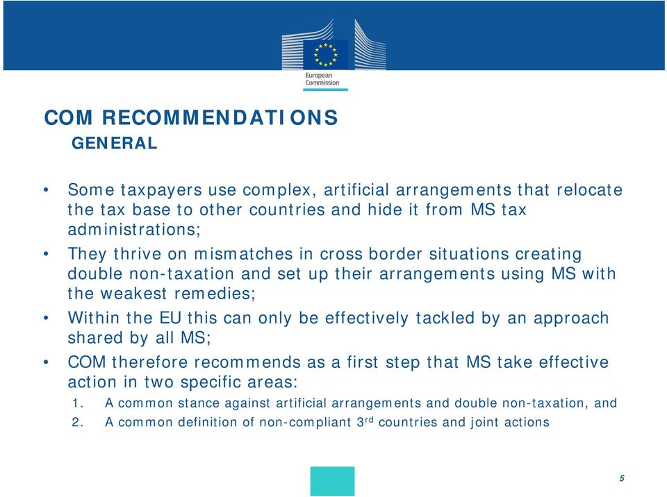 remedies; Within the EU this can only be effectively tackled by an approach shared by all MS; COM therefore recommends as a first step that MS take effective