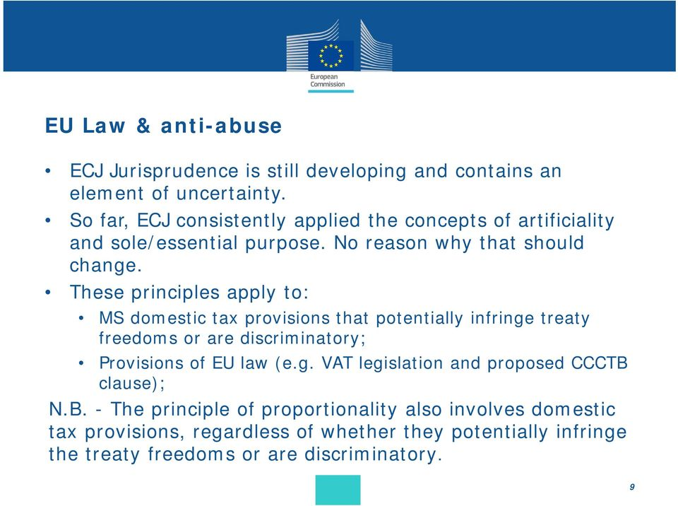 These principles apply to: MS domestic tax provisions that potentially infringe treaty freedoms or are discriminatory; Provisions of EU law (e.g. VAT legislation and proposed CCCTB clause); N.
