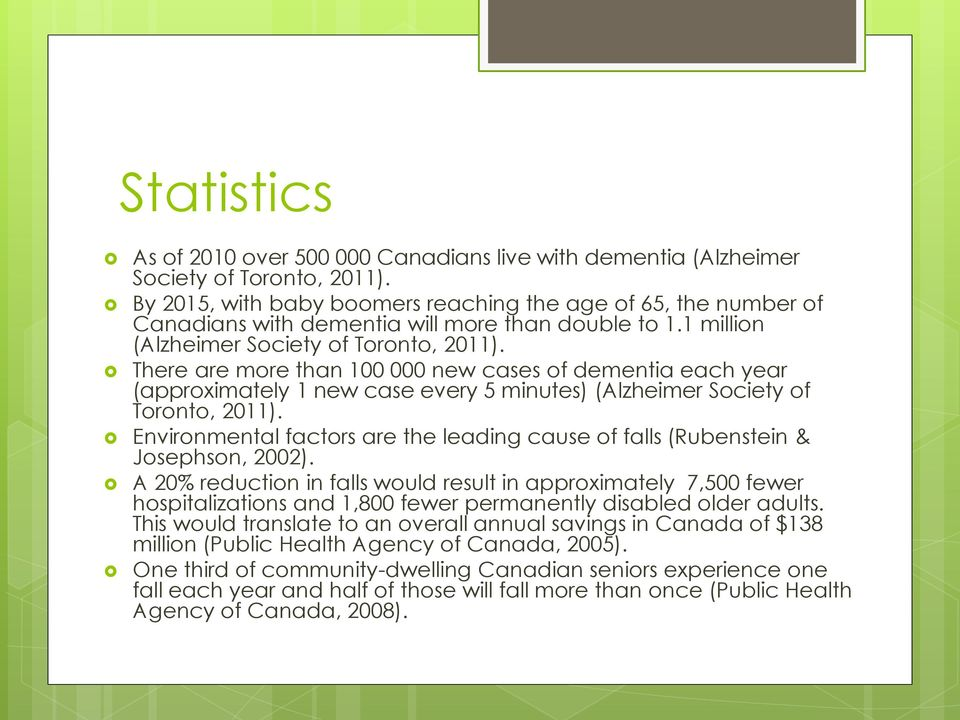 There are more than 100 000 new cases of dementia each year (approximately 1 new case every 5 minutes) (Alzheimer Society of Toronto, 2011).