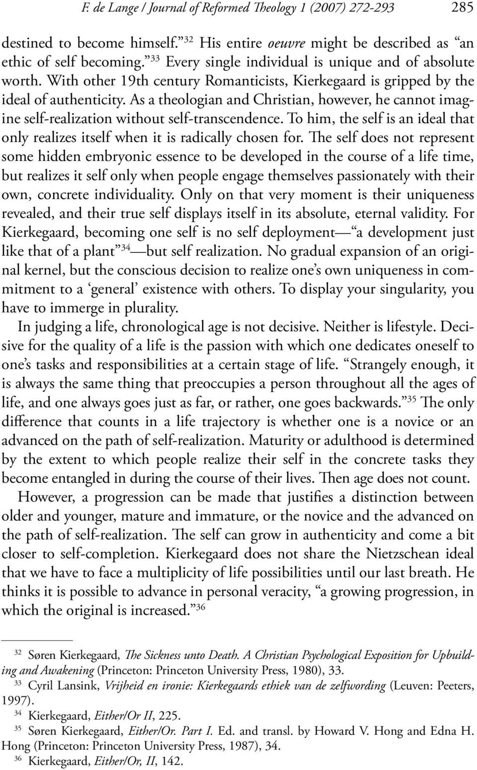 As a theologian and Christian, however, he cannot imagine self-realization without self-transcendence. To him, the self is an ideal that only realizes itself when it is radically chosen for.