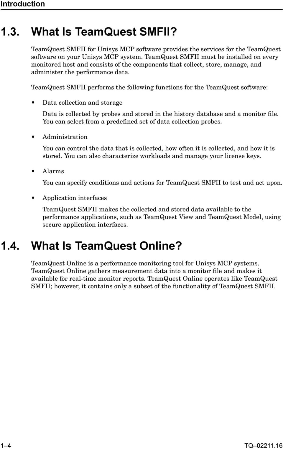 TeamQuest SMFII performs the following functions for the TeamQuest software: Data collection and storage Data is collected by probes and stored in the history database and a monitor file.