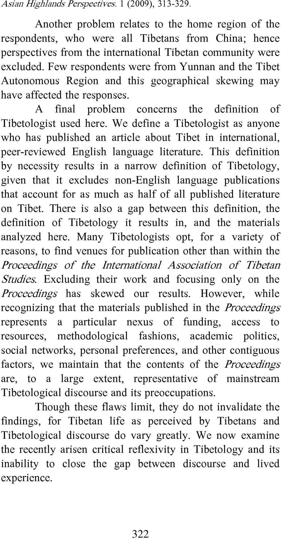 We define a Tibetologist as anyone who has published an article about Tibet in international, peer-reviewed English language literature.