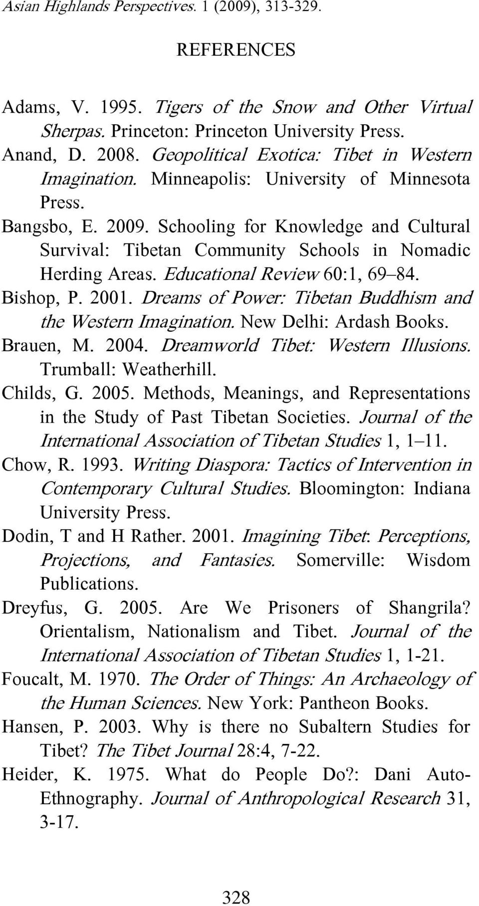 Bishop, P. 2001. Dreams of Power: Tibetan Buddhism and the Western Imagination. New Delhi: Ardash Books. Brauen, M. 2004. Dreamworld Tibet: Western Illusions. Trumball: Weatherhill. Childs, G. 2005.