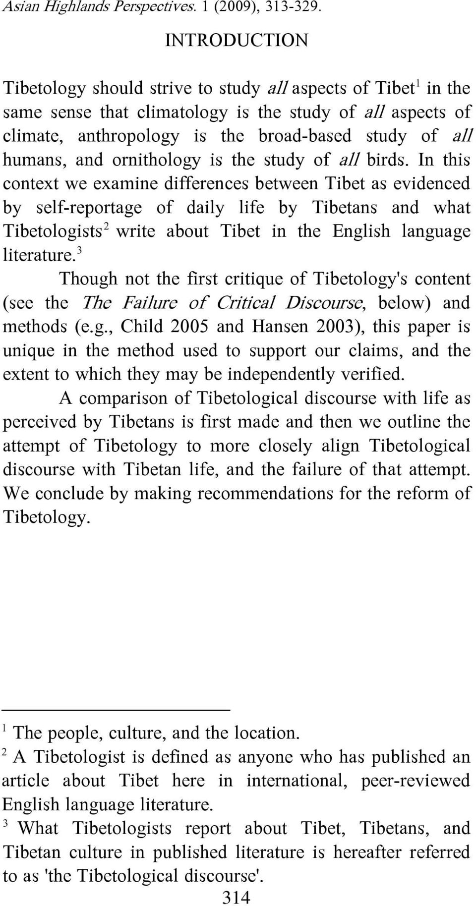 In this context we examine differences between Tibet as evidenced by self-reportage of daily life by Tibetans and what Tibetologists 2 write about Tibet in the English language literature.