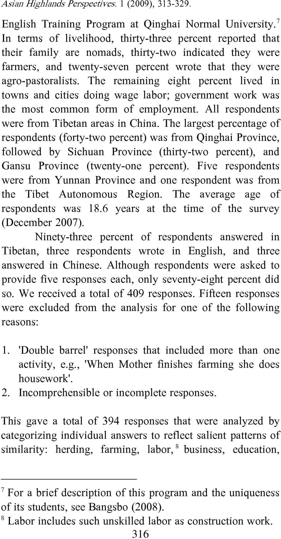 The remaining eight percent lived in towns and cities doing wage labor; government work was the most common form of employment. All respondents were from Tibetan areas in China.
