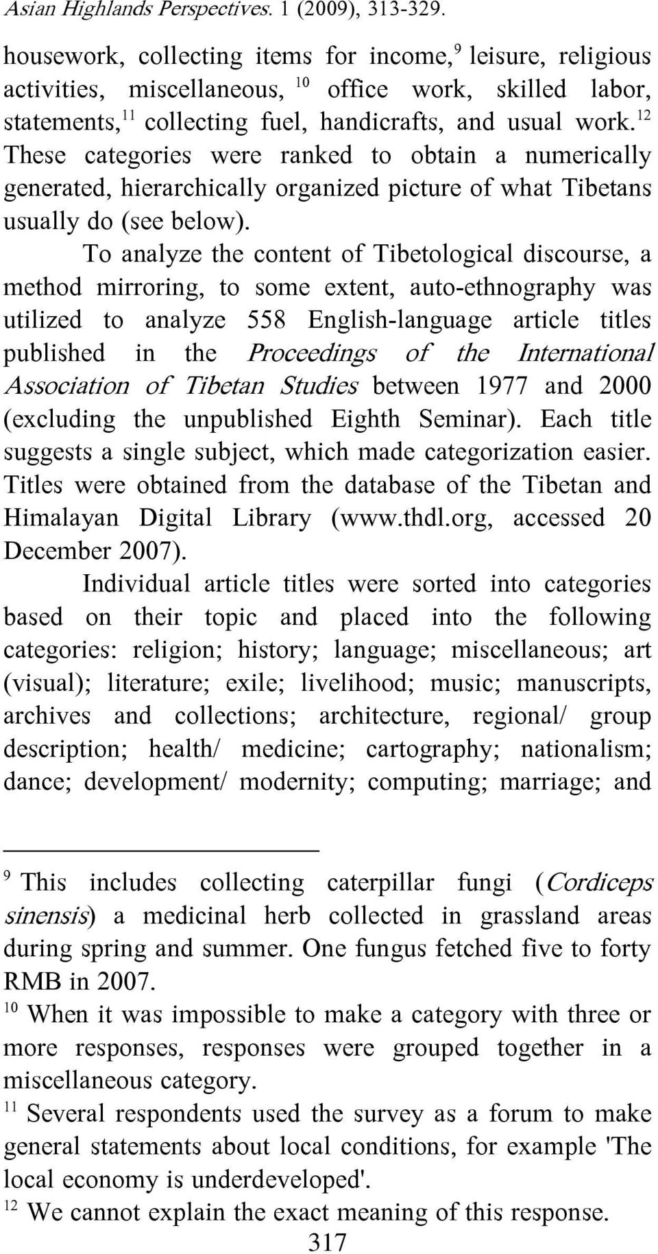 To analyze the content of Tibetological discourse, a method mirroring, to some extent, auto-ethnography was utilized to analyze 558 English-language article titles published in the Proceedings of the