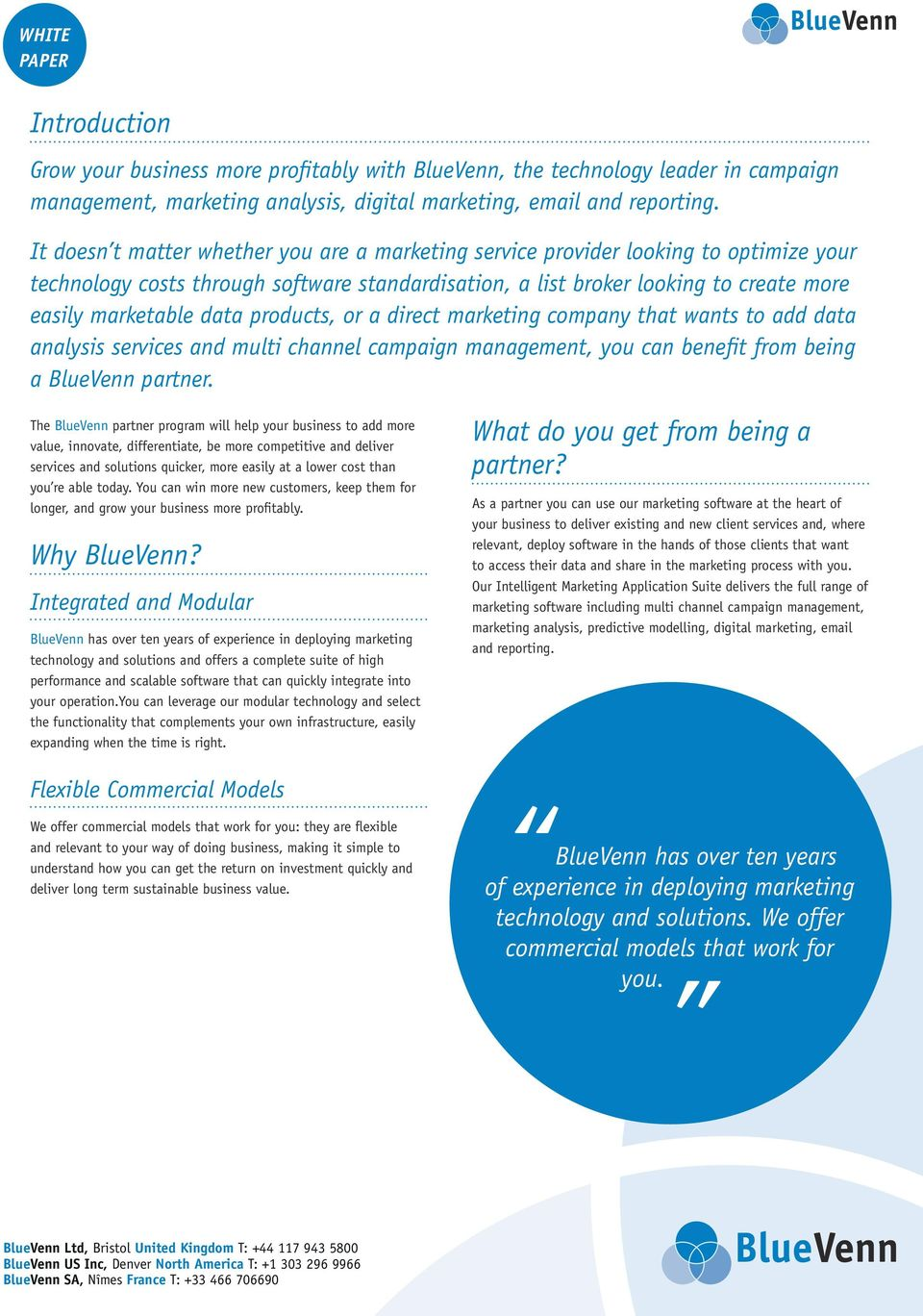 products, or a direct marketing company that wants to add data analysis services and multi channel campaign management, you can benefit from being a BlueVenn partner.