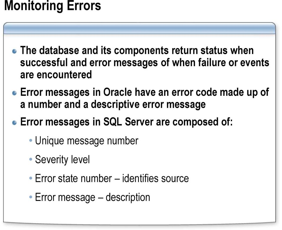 made up of a number and a descriptive error message Error messages in SQL Server are composed
