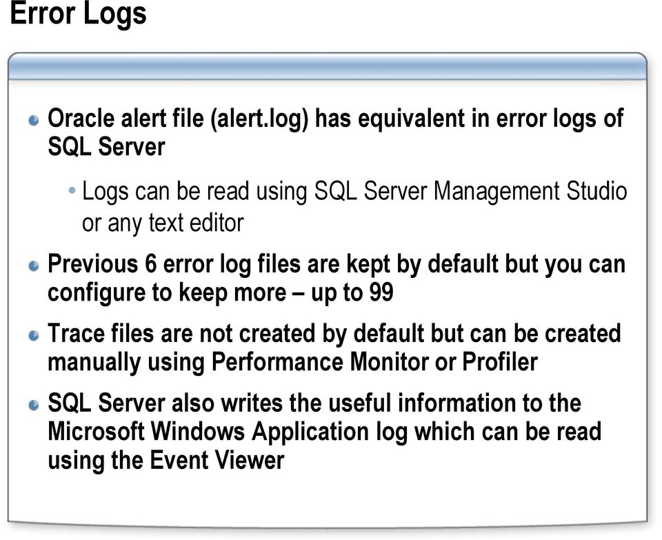Previous 6 error log files are kept by default but you can configure to keep more up to 99 Trace files are not created