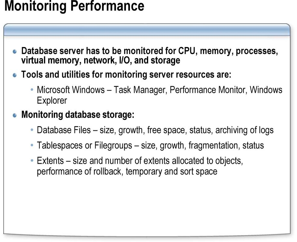 Monitoring database storage: Database Files size, growth, free space, status, archiving of logs Tablespaces or Filegroups size,