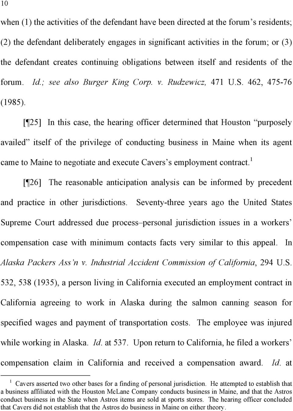 [ 25] In this case, the hearing officer determined that Houston purposely availed itself of the privilege of conducting business in Maine when its agent came to Maine to negotiate and execute Cavers