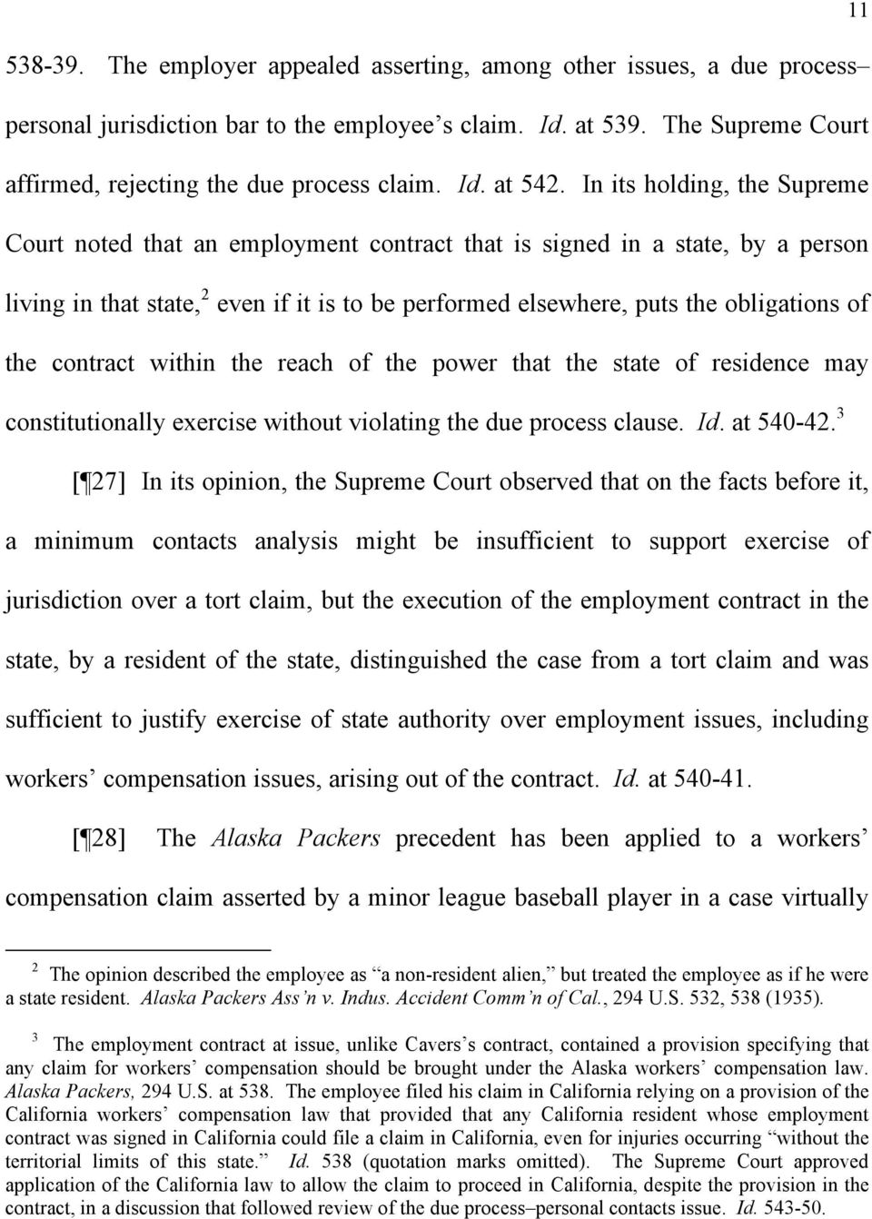 In its holding, the Supreme Court noted that an employment contract that is signed in a state, by a person living in that state, 2 even if it is to be performed elsewhere, puts the obligations of the