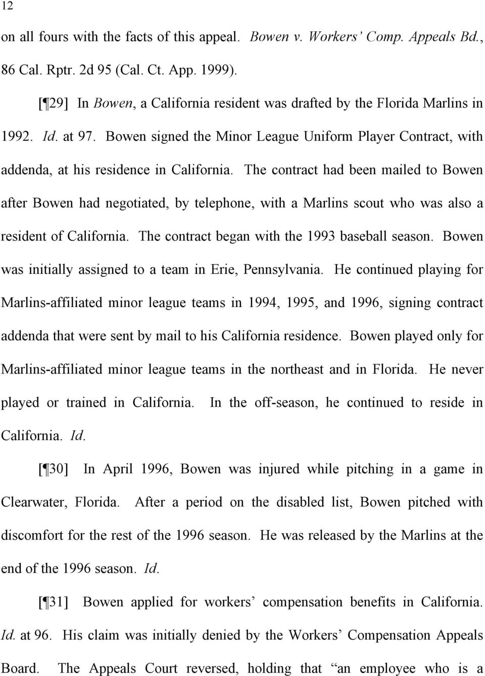 The contract had been mailed to Bowen after Bowen had negotiated, by telephone, with a Marlins scout who was also a resident of California. The contract began with the 1993 baseball season.