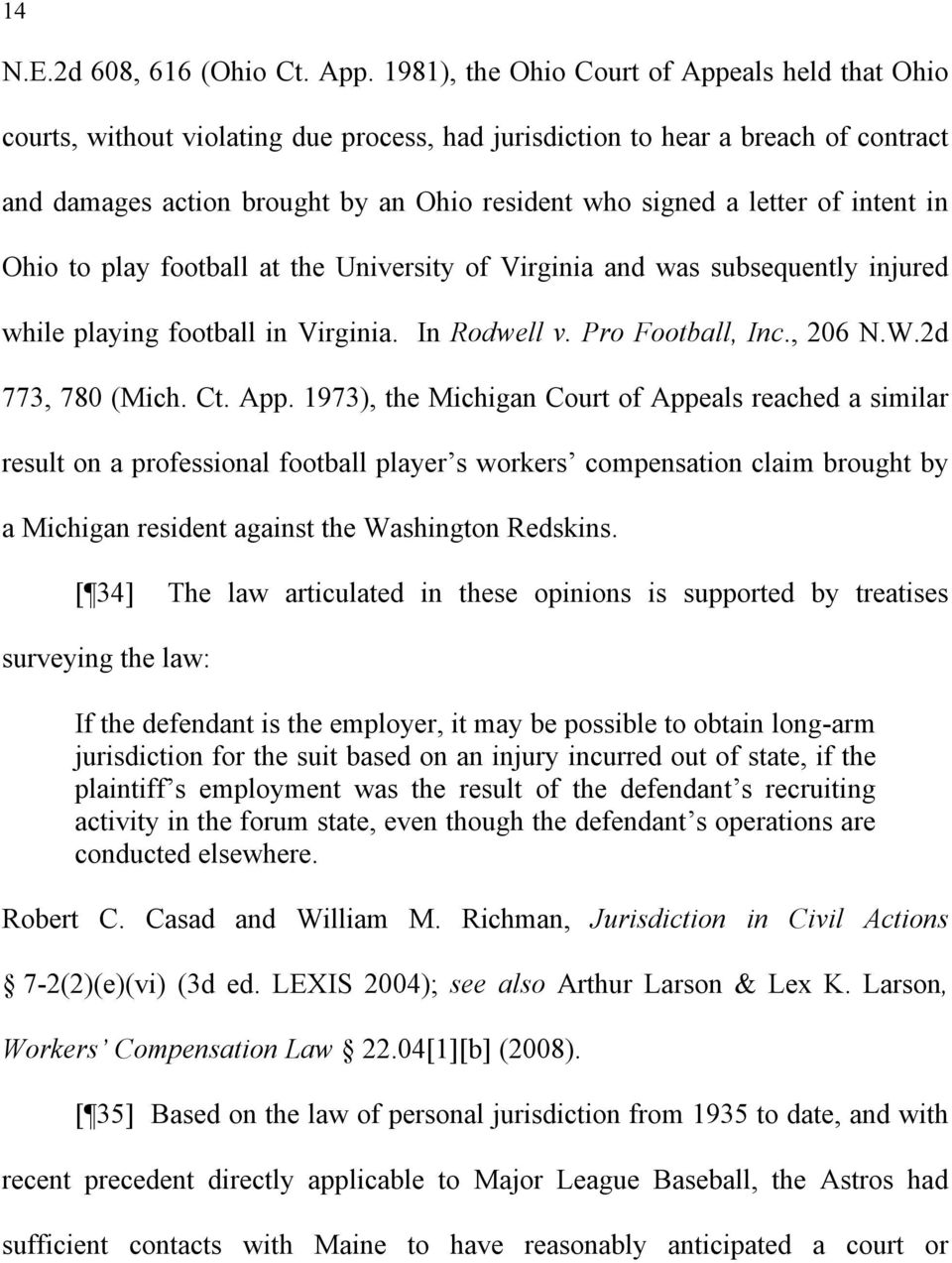 of intent in Ohio to play football at the University of Virginia and was subsequently injured while playing football in Virginia. In Rodwell v. Pro Football, Inc., 206 N.W.2d 773, 780 (Mich. Ct. App.