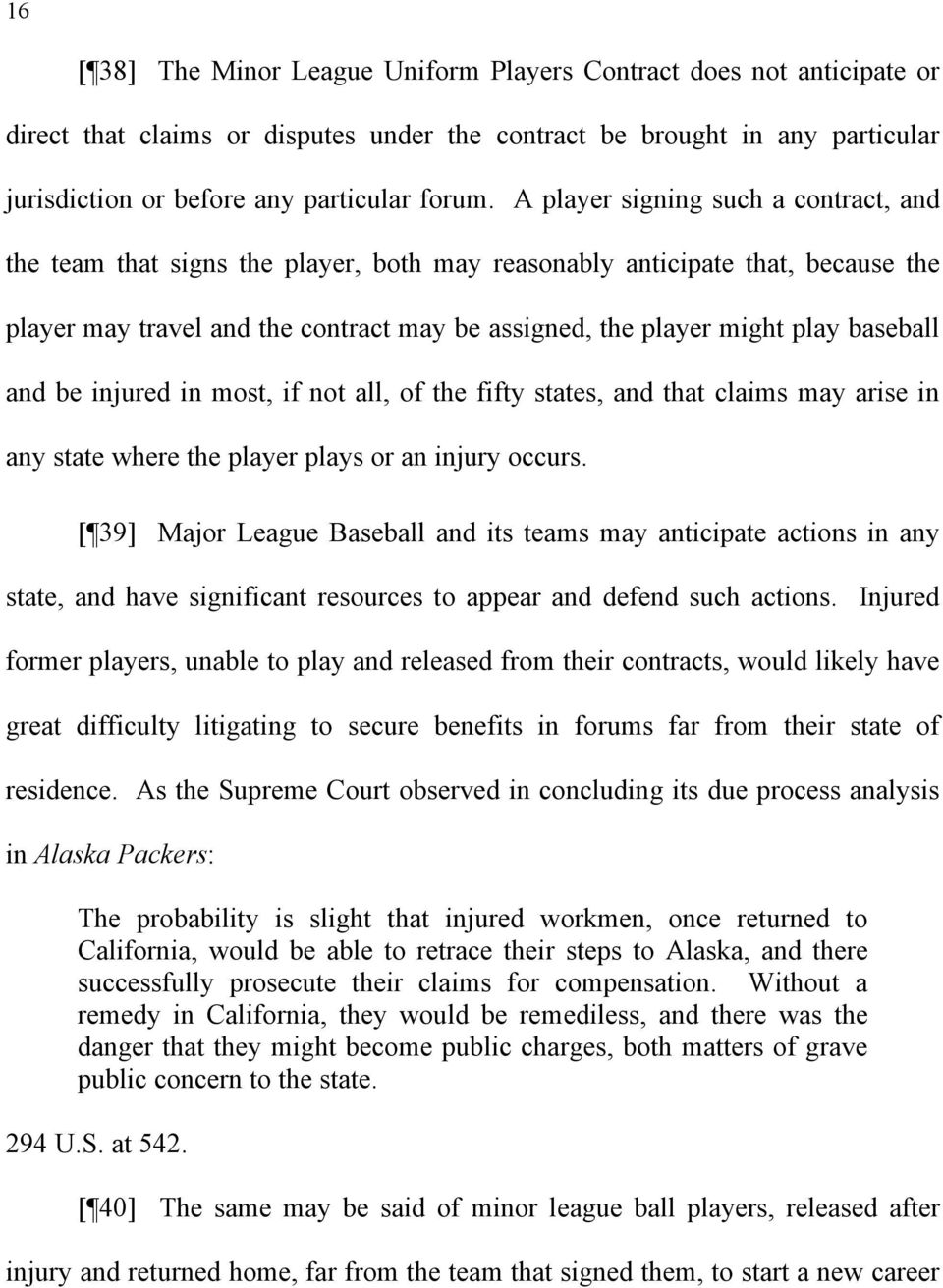 baseball and be injured in most, if not all, of the fifty states, and that claims may arise in any state where the player plays or an injury occurs.