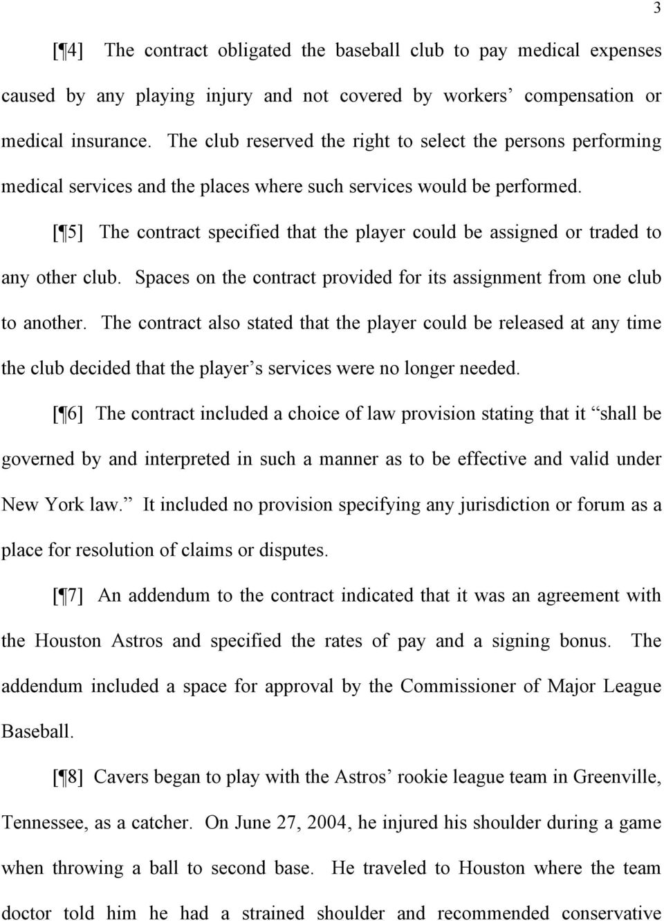 [ 5] The contract specified that the player could be assigned or traded to any other club. Spaces on the contract provided for its assignment from one club to another.