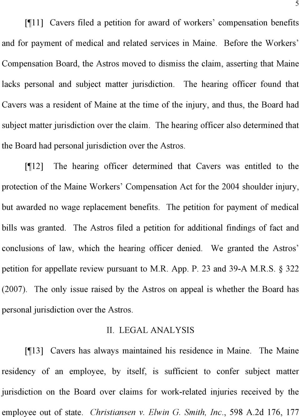The hearing officer found that Cavers was a resident of Maine at the time of the injury, and thus, the Board had subject matter jurisdiction over the claim.
