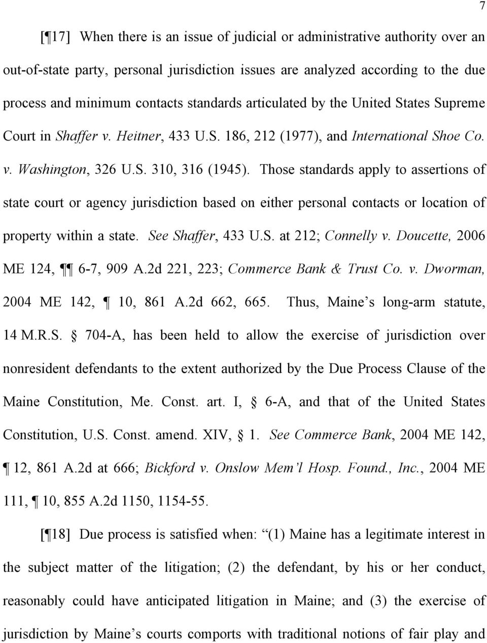 Those standards apply to assertions of state court or agency jurisdiction based on either personal contacts or location of property within a state. See Shaffer, 433 U.S. at 212; Connelly v.