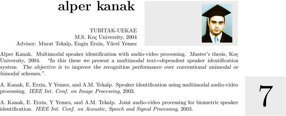 The objective is to improve the recognition performance over conventional unimodal or bimodal schemes.. A. Kanak, E. Erzin, Y Yemez, and A.M. Tekalp.