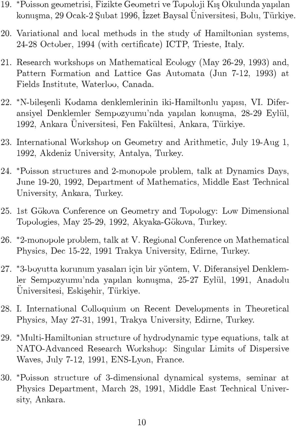 Research workshops on Mathematical Ecology (May 26-29, 1993) and, Pattern Formation and Lattice Gas Automata (Jun 7-12, 1993) at Fields Institute, Waterloo, Canada. 22.