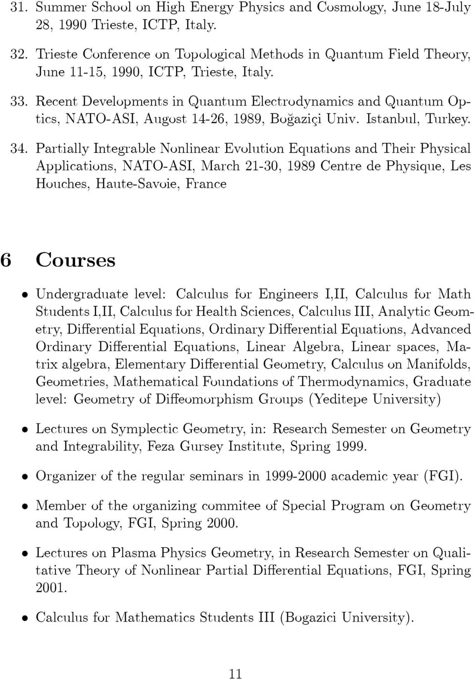 Recent Developments in Quantum Electrodynamics and Quantum Optics, NATO-ASI, Augost 14-26, 1989, Bogazici Univ. Istanbul, Turkey. 34.