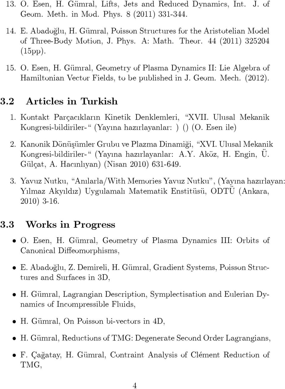 Gumral, Geometry of Plasma Dynamics II: Lie Algebra of Hamiltonian Vector Fields, to be published in J. Geom. Mech. (2012). 3.2 Articles in Turkish 1. Kontakt Parcacklarn Kinetik Denklemleri, \XVII.