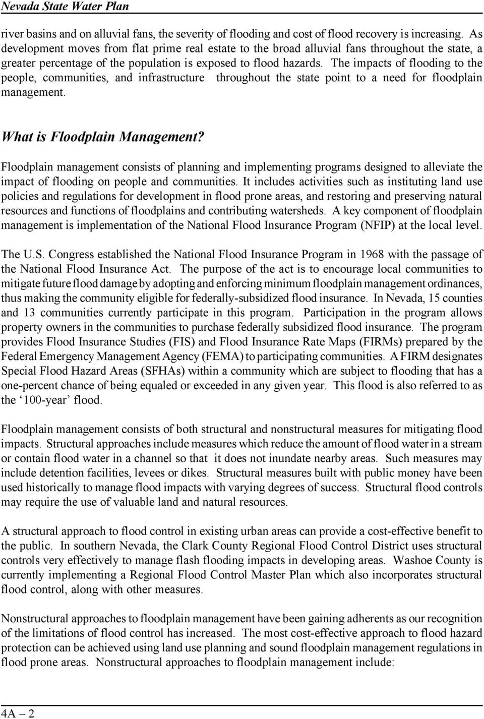 The impacts of flooding to the people, communities, and infrastructure throughout the state point to a need for floodplain management. What is Floodplain Management?