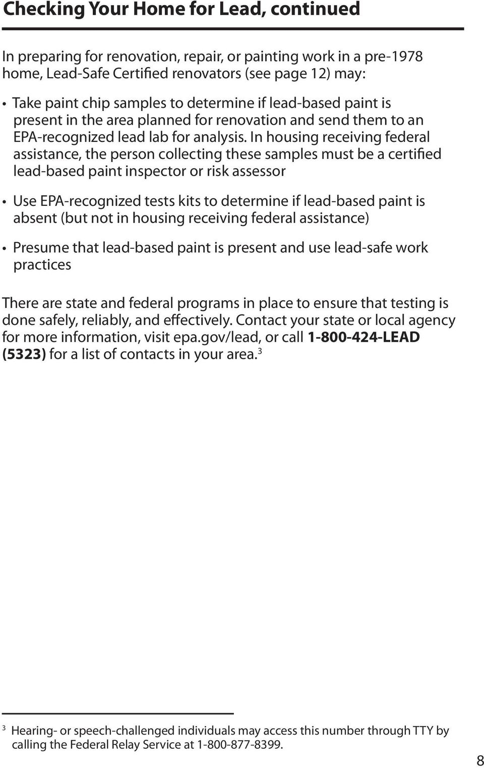 In housing receiving federal assistance, the person collecting these samples must be a certified lead-based paint inspector or risk assessor Use EPA-recognized tests kits to determine if lead-based