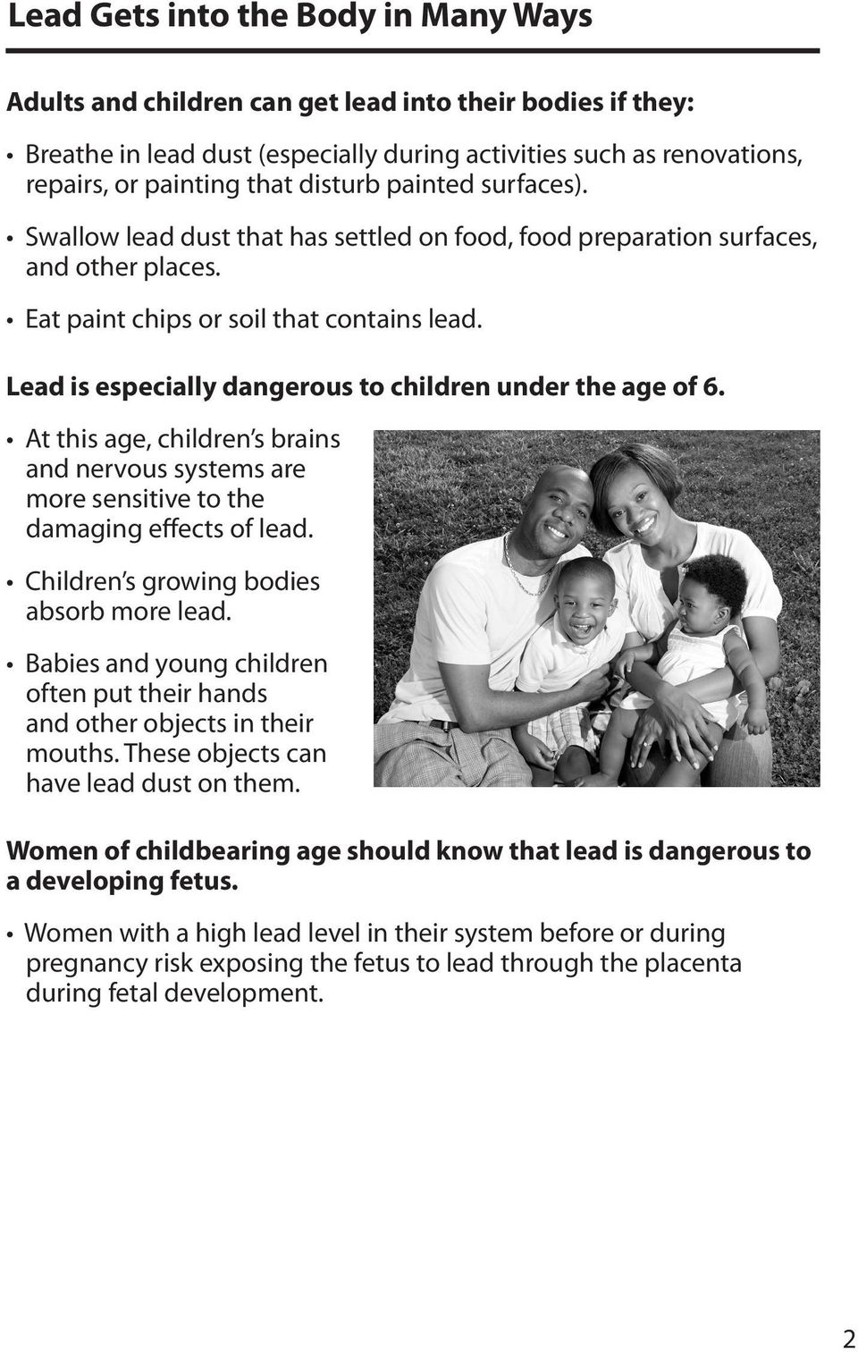Lead is especially dangerous to children under the age of 6. At this age, children s brains and nervous systems are more sensitive to the damaging effects of lead.