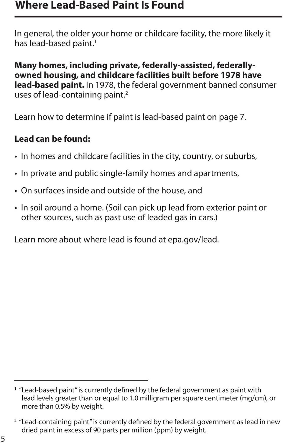 In 1978, the federal government banned consumer uses of lead-containing paint. 2 Learn how to determine if paint is lead-based paint on page 7.