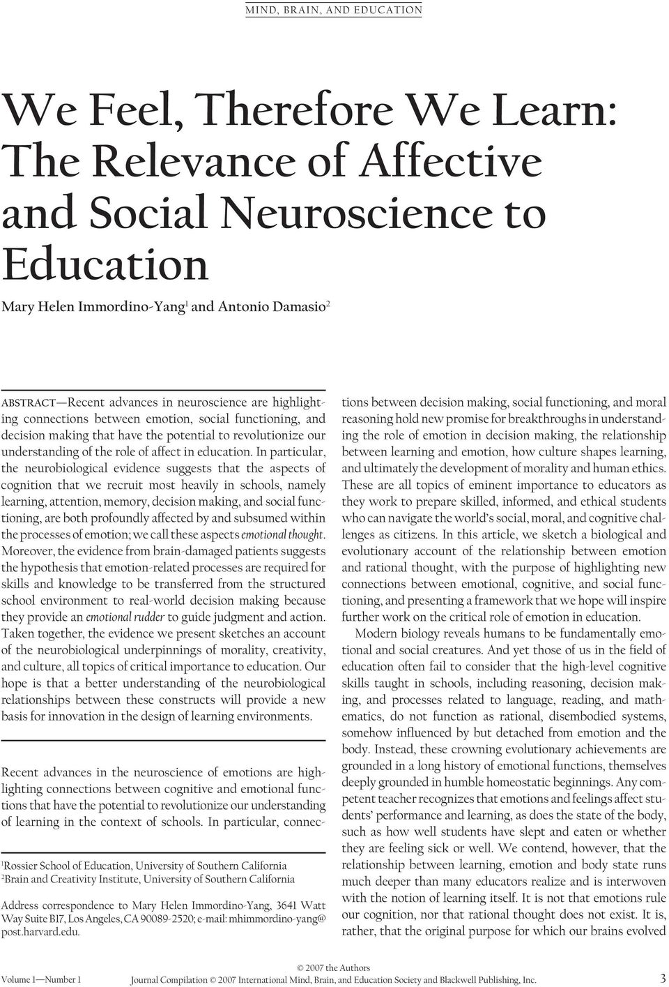 In particular, the neurobiological evidence suggests that the aspects of cognition that we recruit most heavily in schools, namely learning, attention, memory, decision making, and social