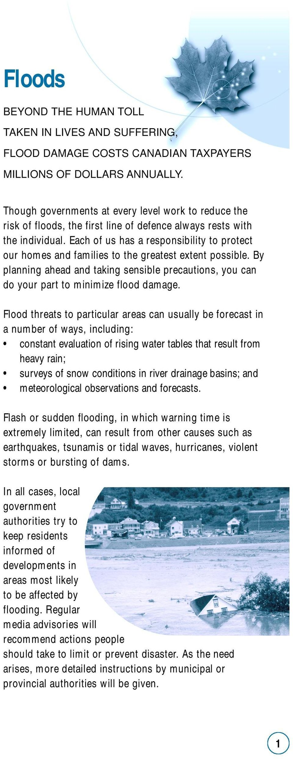 Each of us has a responsibility to protect our homes and families to the greatest extent possible. By planning ahead and taking sensible precautions, you can do your part to minimize flood damage.
