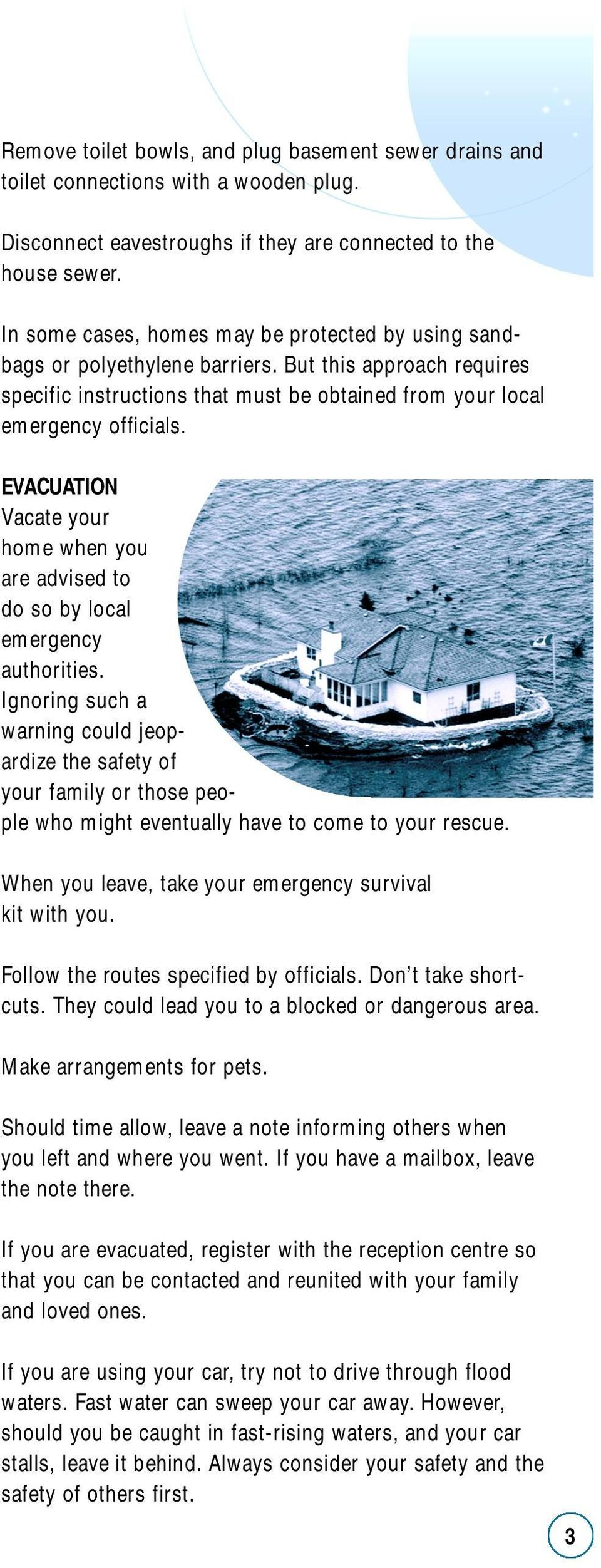 EVACUATION Vacate your home when you are advised to do so by local emergency authorities.