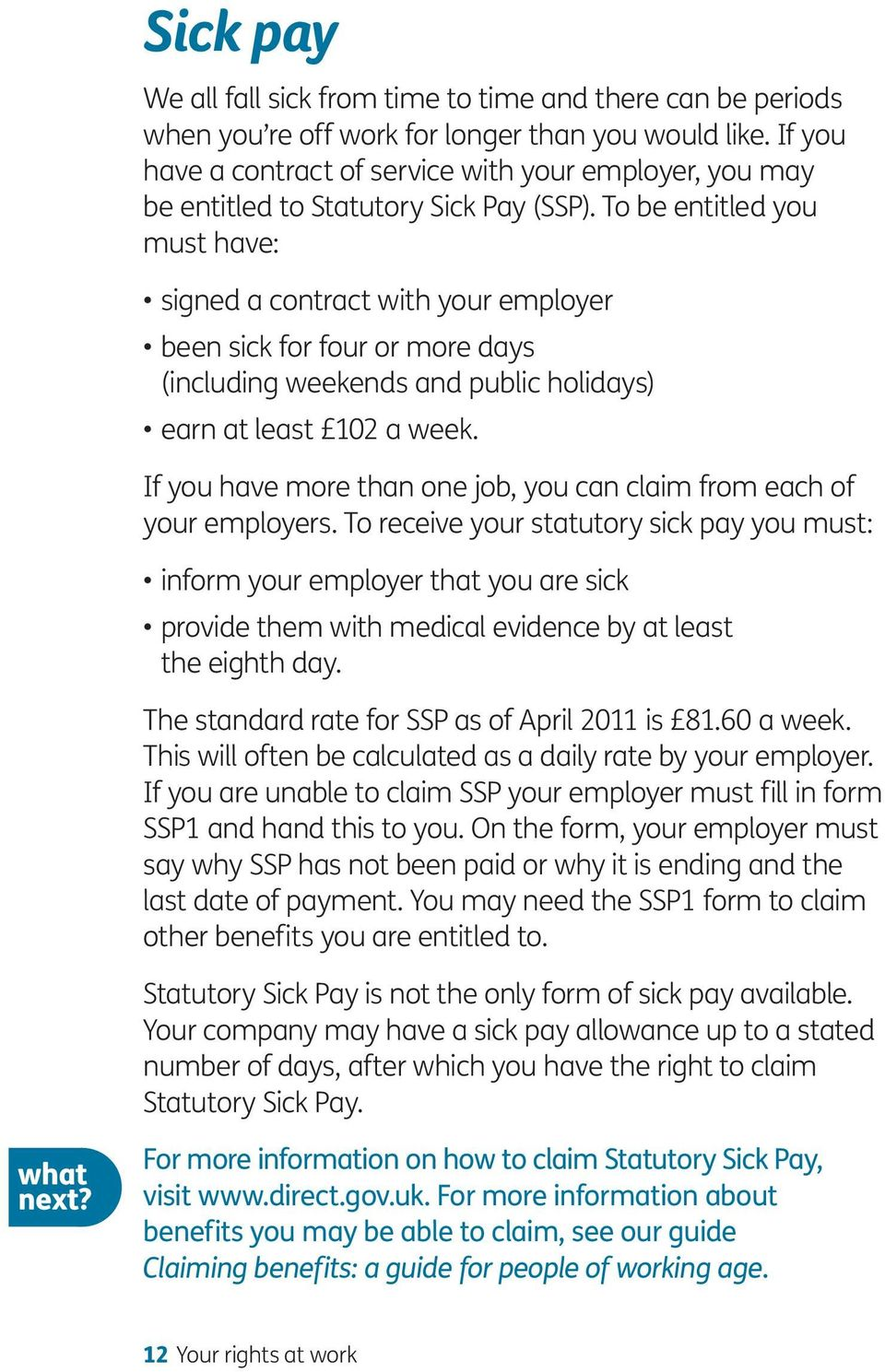 To be entitled you must have: signed a contract with your employer been sick for four or more days (including weekends and public holidays) earn at least 102 a week.