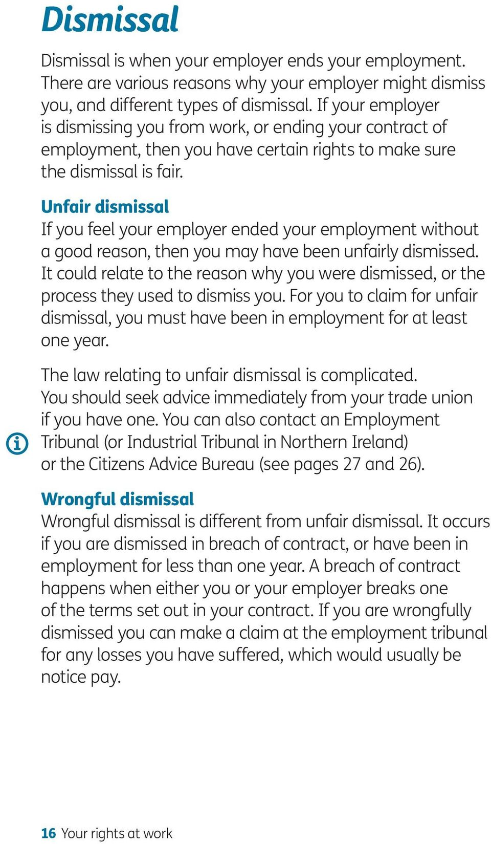 Unfair dismissal If you feel your employer ended your employment without a good reason, then you may have been unfairly dismissed.