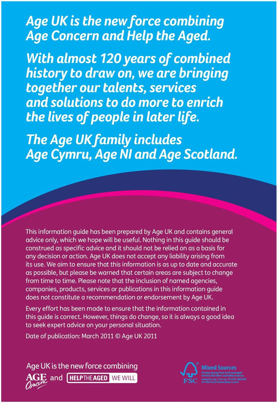 The Age UK family includes Age Cymru, Age NI and Age Scotland. This information guide has been prepared by Age UK and contains general advice only, which we hope will be useful.