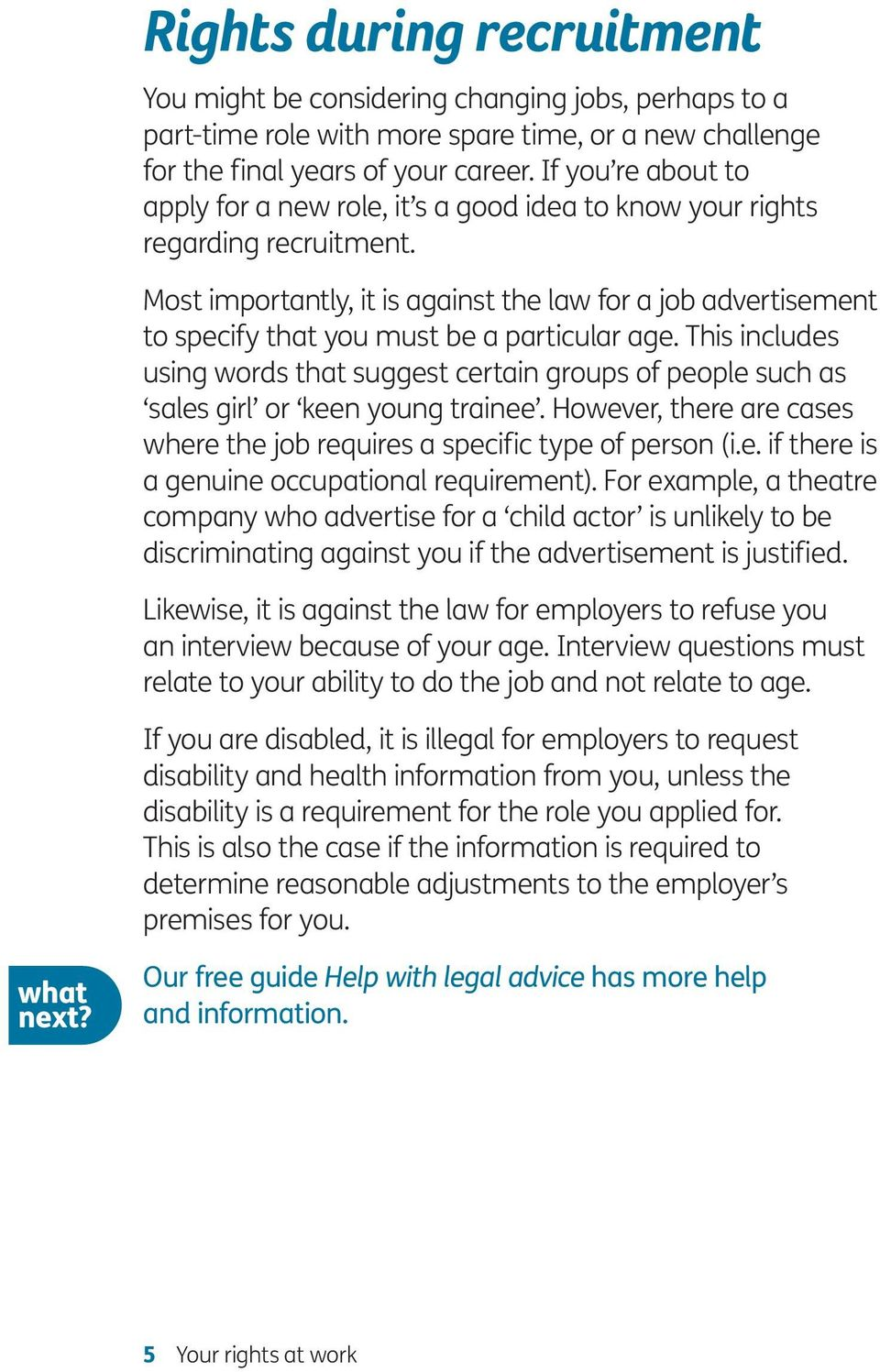 Most importantly, it is against the law for a job advertisement to specify that you must be a particular age.