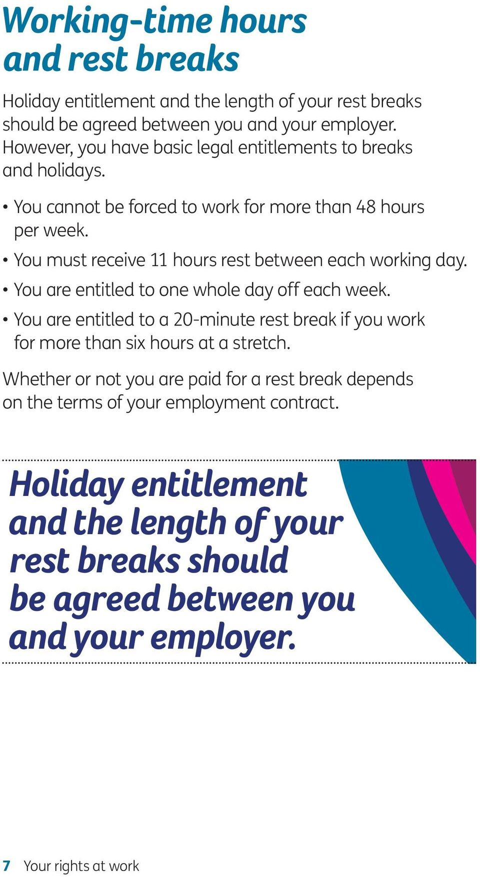 You must receive 11 hours rest between each working day. You are entitled to one whole day off each week.