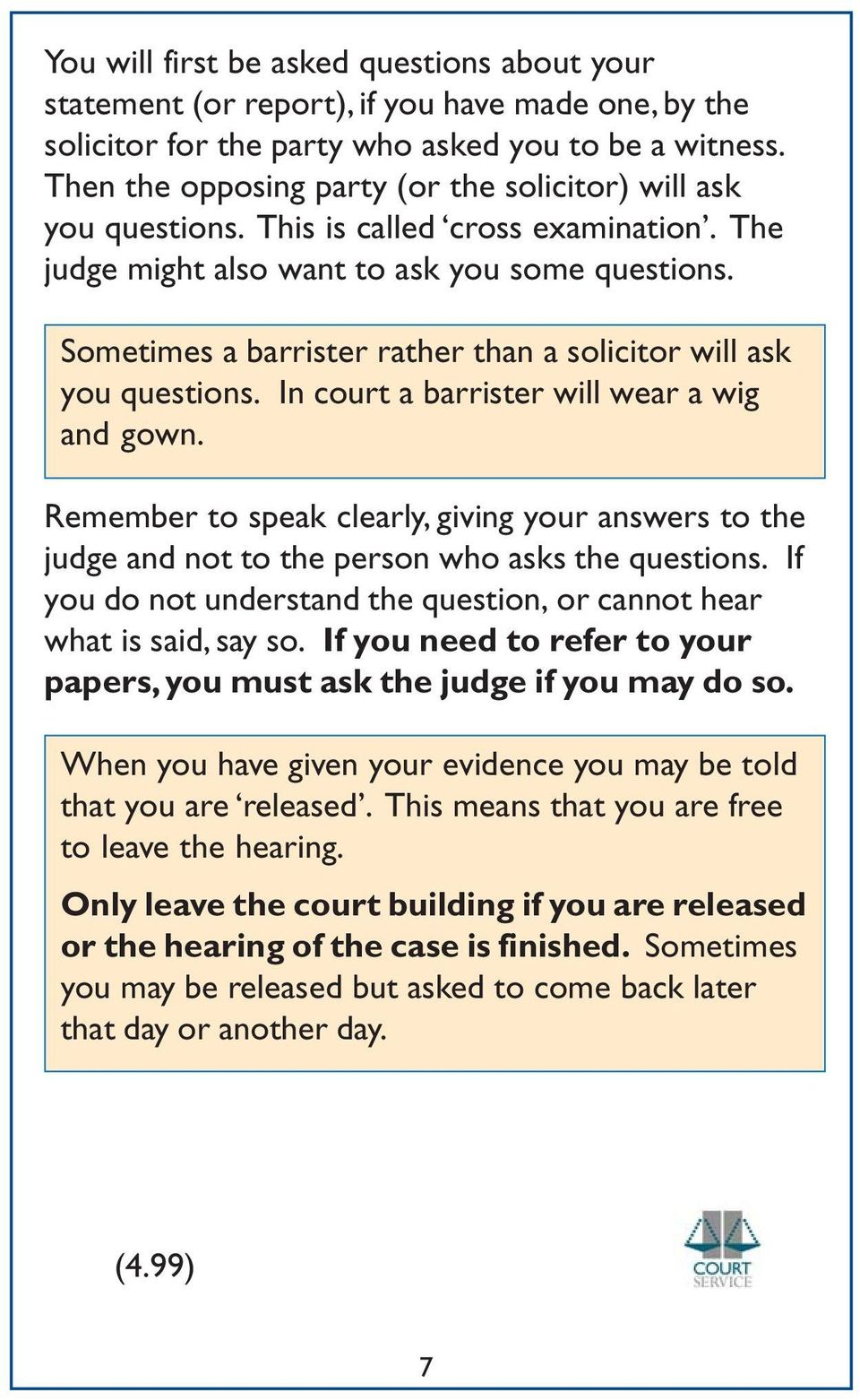 Sometimes a barrister rather than a solicitor will ask you questions. In court a barrister will wear a wig and gown.