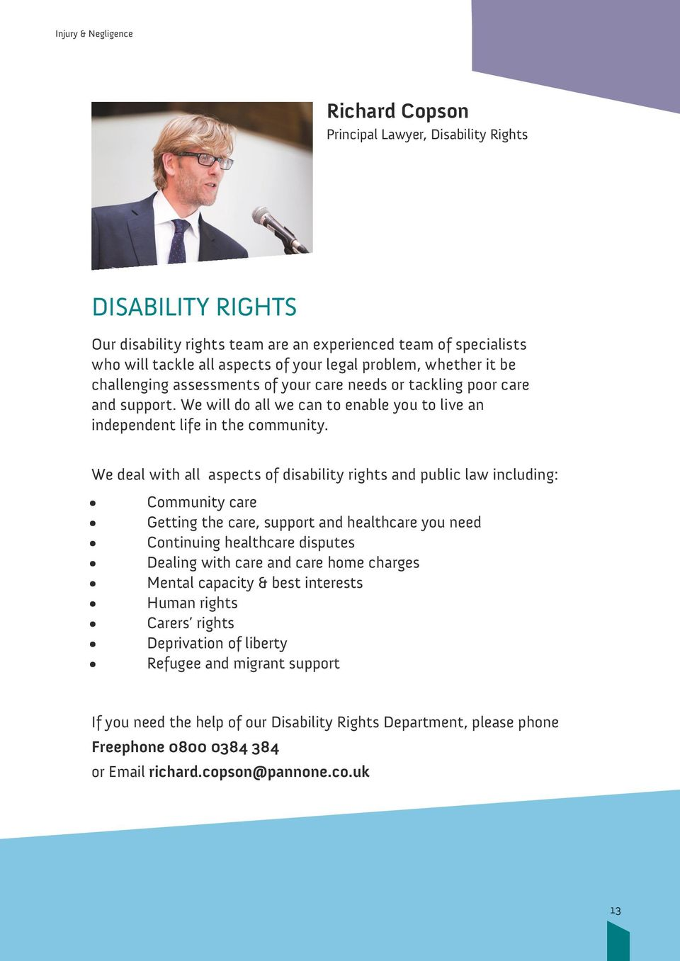 We deal with all aspects of disability rights and public law including: Community care Getting the care, support and healthcare you need Continuing healthcare disputes Dealing with care and care home